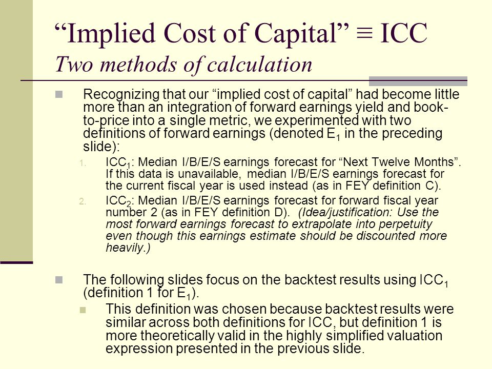 """""""Implied Cost of Capital"""" ≡ ICC Two methods of calculation Recognizing that our """"implied cost of capital"""" had become little more than an integration o"""
