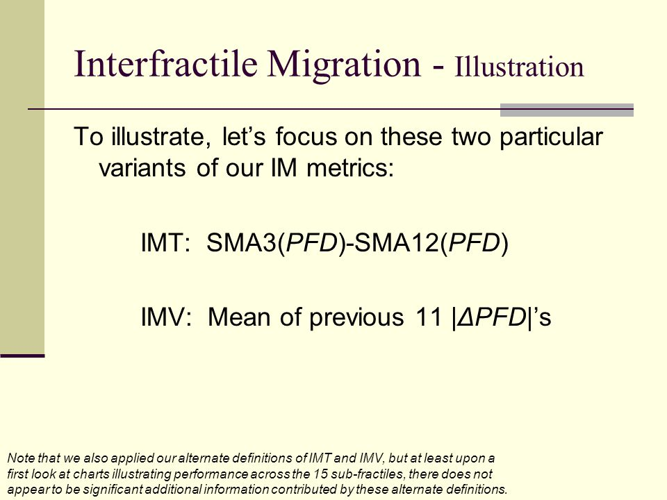 Interfractile Migration - Illustration To illustrate, let's focus on these two particular variants of our IM metrics: IMT: SMA3(PFD)-SMA12(PFD) IMV: M