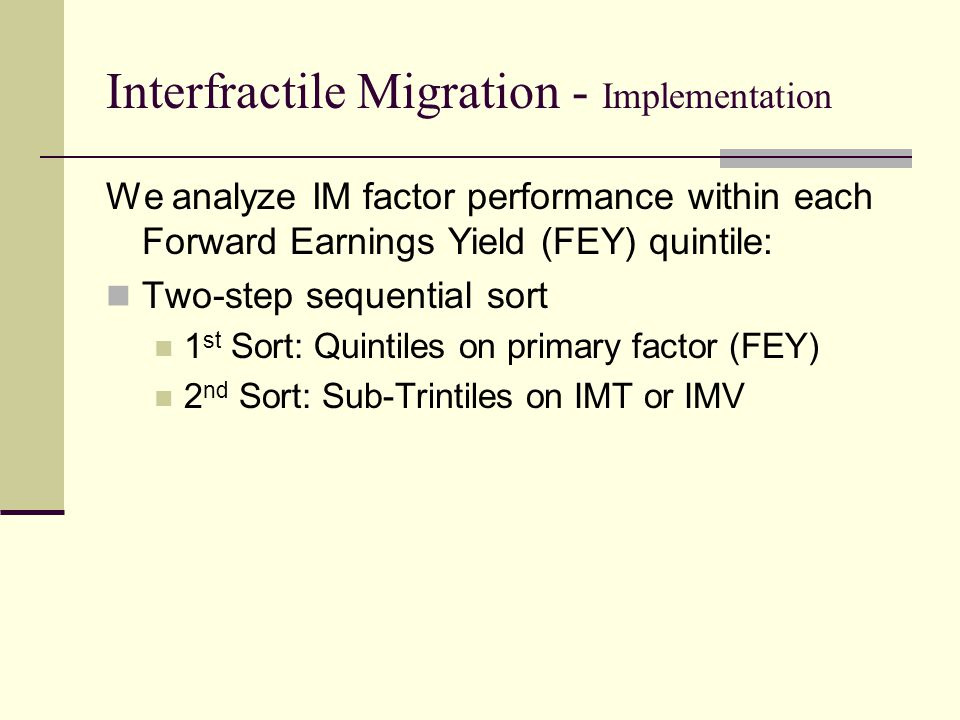 Interfractile Migration - Implementation We analyze IM factor performance within each Forward Earnings Yield (FEY) quintile: Two-step sequential sort
