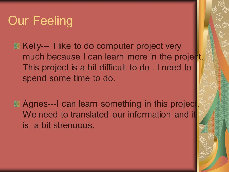 Our Feeling Kelly--- I like to do computer project very much because I can learn more in the project.