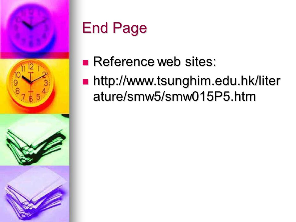 End Page Reference web sites: Reference web sites: http://www.tsunghim.edu.hk/liter ature/smw5/smw015P5.htm http://www.tsunghim.edu.hk/liter ature/smw5/smw015P5.htm
