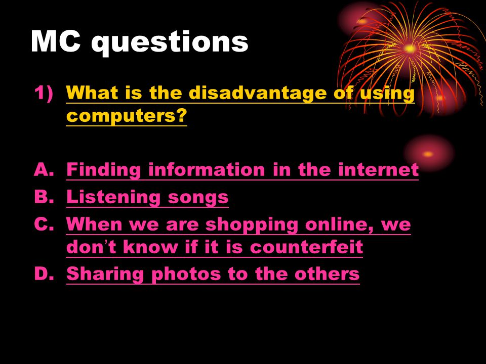 MC questions 1)What is the disadvantage of using computers.