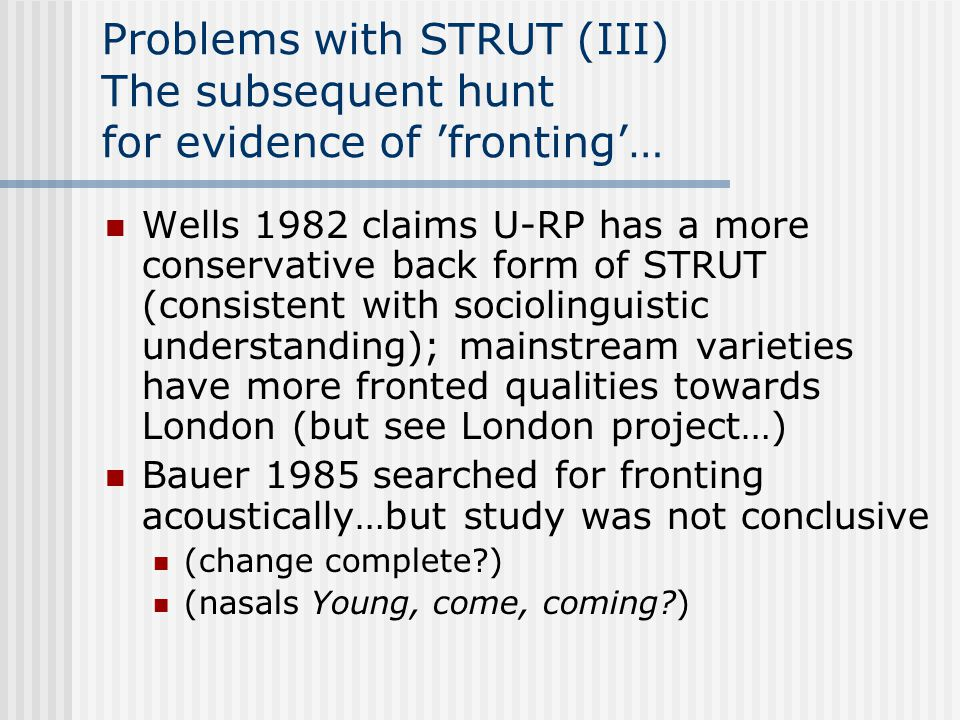 Problems with STRUT (II) Gimson (1962, 1970:107) General RP form: centralized and slightly raised from cardinal 4 position Conservative RP further back, to unrounded and centralized cardinal 6