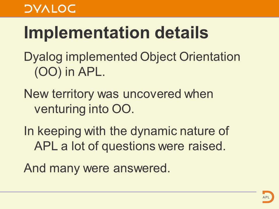 Dyalog implemented Object Orientation (OO) in APL.