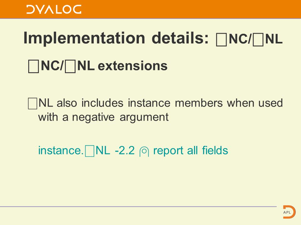 Implementation details: ⎕ NC/ ⎕ NL ⎕ NC/ ⎕ NL extensions ⎕ NL also includes instance members when used with a negative argument instance.