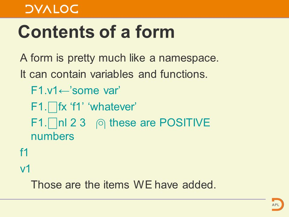 Contents of a form A form is pretty much like a namespace.