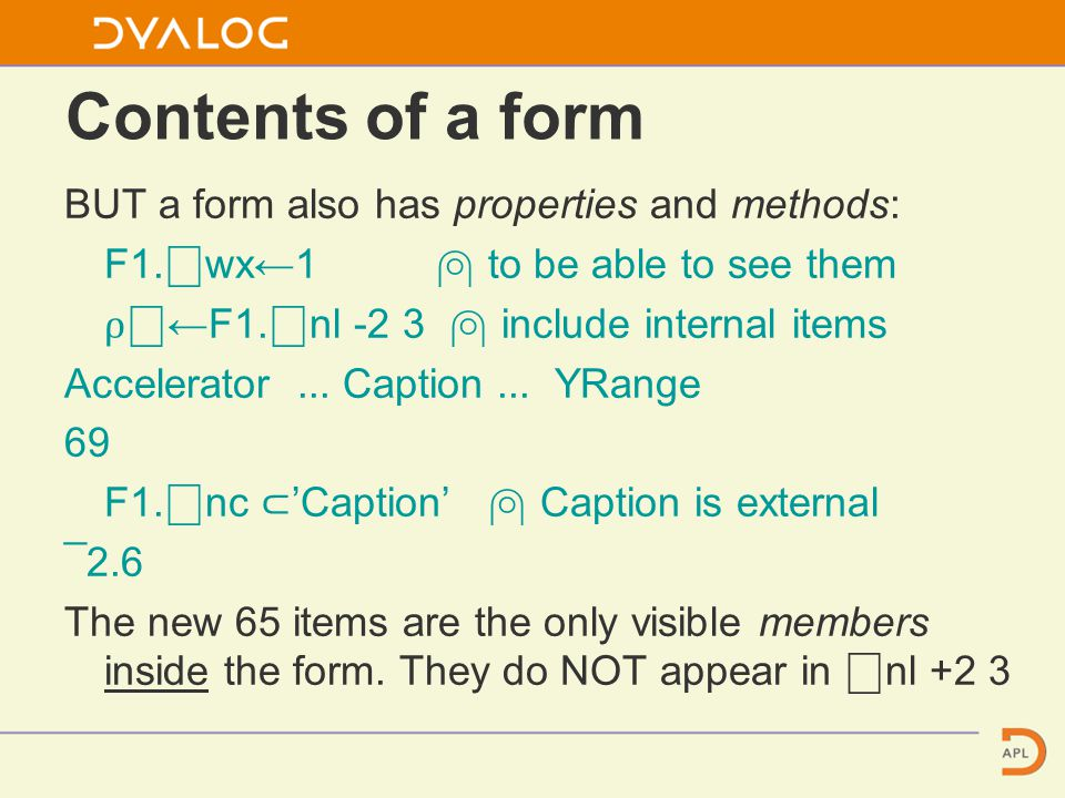 Contents of a form BUT a form also has properties and methods: F1.