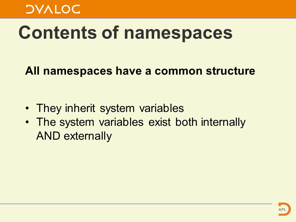 Contents of namespaces All namespaces have a common structure They inherit system variables The system variables exist both internally AND externally