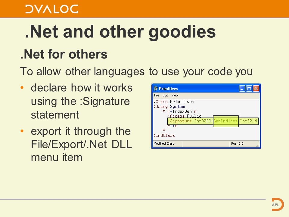 .Net and other goodies.Net for others To allow other languages to use your code you declare how it works using the :Signature statement export it through the File/Export/.Net DLL menu item