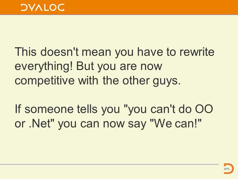 This doesn t mean you have to rewrite everything. But you are now competitive with the other guys.