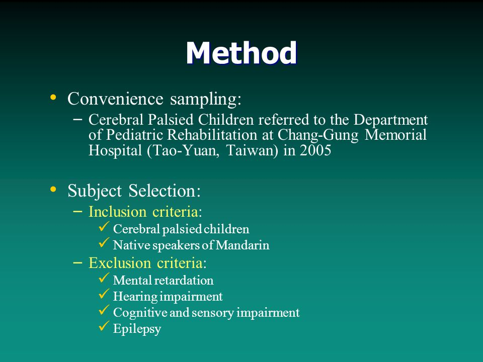 Method Convenience sampling: – – Cerebral Palsied Children referred to the Department of Pediatric Rehabilitation at Chang-Gung Memorial Hospital (Tao