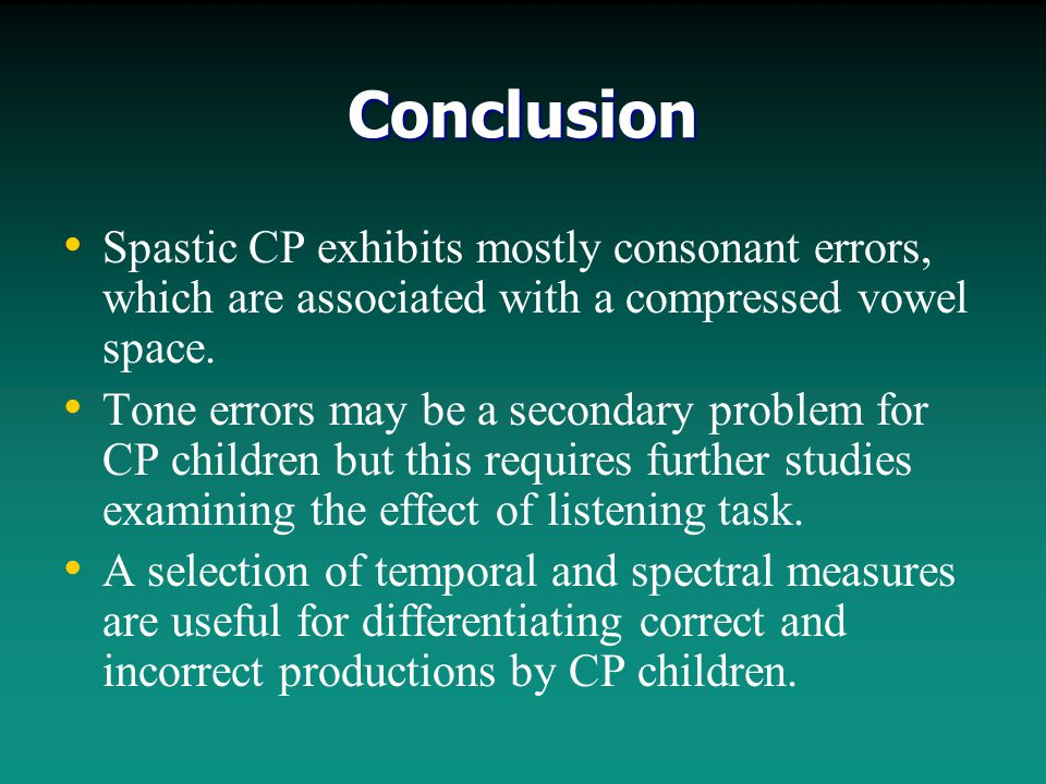Conclusion Spastic CP exhibits mostly consonant errors, which are associated with a compressed vowel space. Tone errors may be a secondary problem for