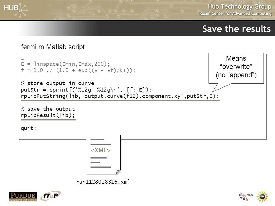 Save the results … E = linspace(Emin,Emax,200); f = 1.0./ (1.0 + exp((E - Ef)/kT)); % store output in curve putStr = sprintf('%12g %12g\n', [f; E]); r