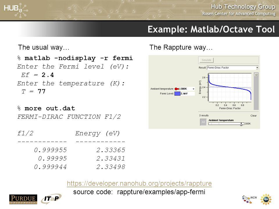 Example: Matlab/Octave Tool % matlab -nodisplay -r fermi Enter the Fermi level (eV): Ef = 2.4 Enter the temperature (K): T = 77 % more out.dat FERMI-D