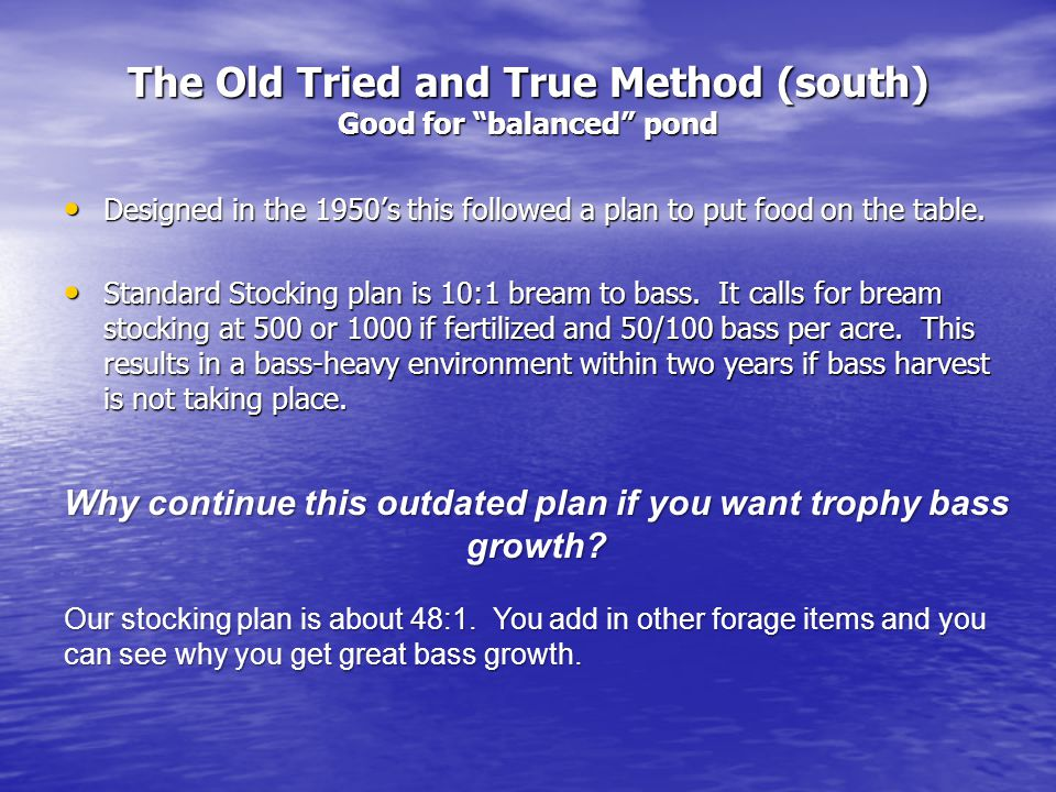 The Old Tried and True Method (south) Good for balanced pond Designed in the 1950's this followed a plan to put food on the table.