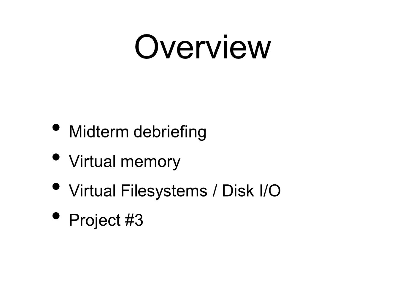 Overview Midterm debriefing Virtual memory Virtual Filesystems / Disk I/O Project #3