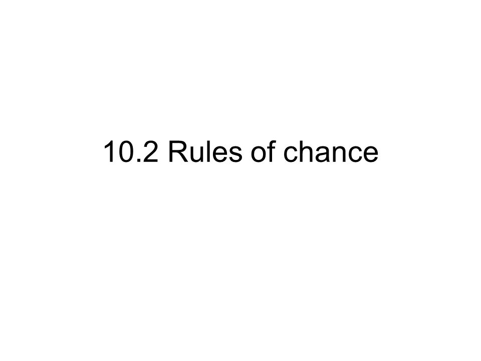 10.2 Rules of chance