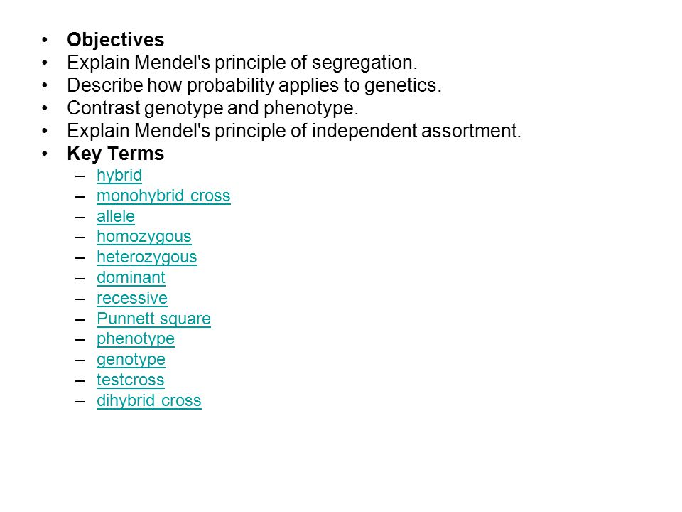 Objectives Explain Mendel's principle of segregation. Describe how probability applies to genetics. Contrast genotype and phenotype. Explain Mendel's