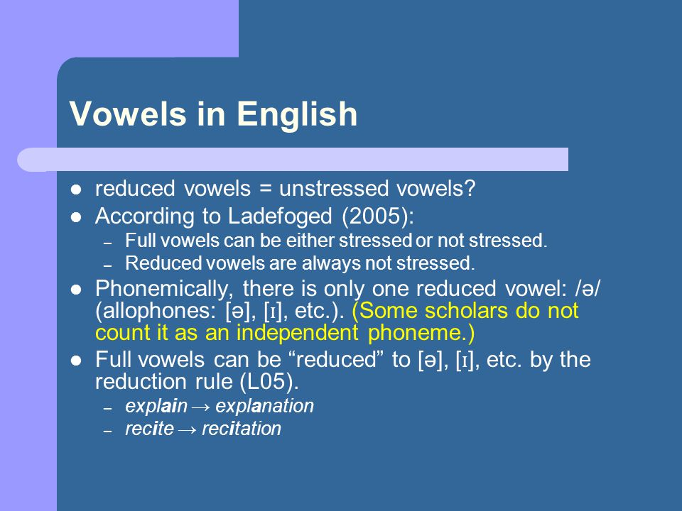 Vowels in English reduced vowels = unstressed vowels.