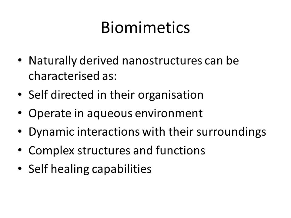 Naturally derived nanostructures can be characterised as: Self directed in their organisation Operate in aqueous environment Dynamic interactions with their surroundings Complex structures and functions Self healing capabilities