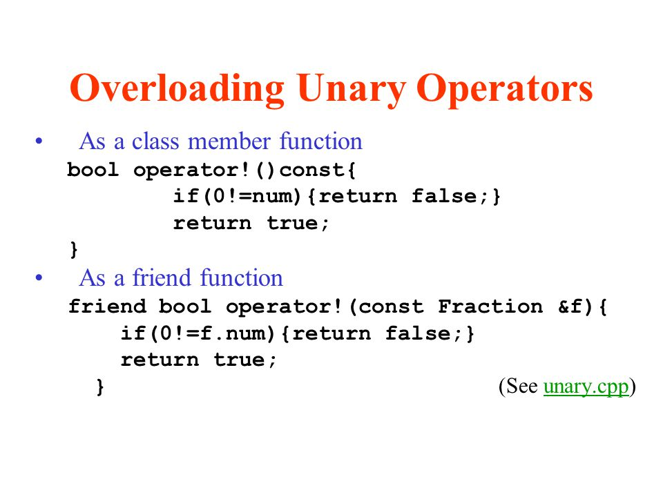 Overloading Unary Operators As a class member function bool operator!()const{ if(0!=num){return false;} return true; } As a friend function friend boo