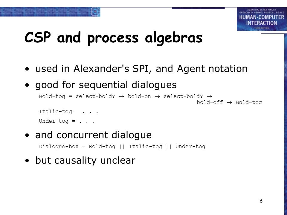 6 CSP and process algebras used in Alexander s SPI, and Agent notation good for sequential dialogues Bold-tog = select-bold.