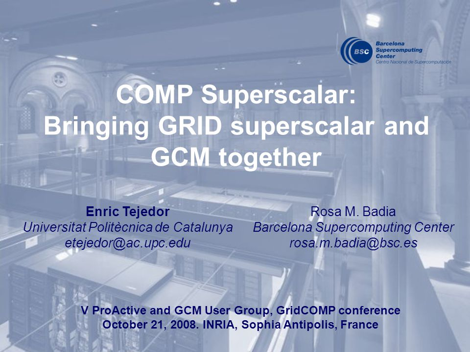 COMP Superscalar: Bringing GRID superscalar and GCM together Enric Tejedor Universitat Politècnica de Catalunya etejedor@ac.upc.edu V ProActive and GC