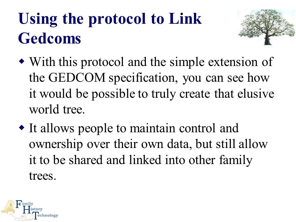 Using the protocol to Link Gedcoms  With this protocol and the simple extension of the GEDCOM specification, you can see how it would be possible to