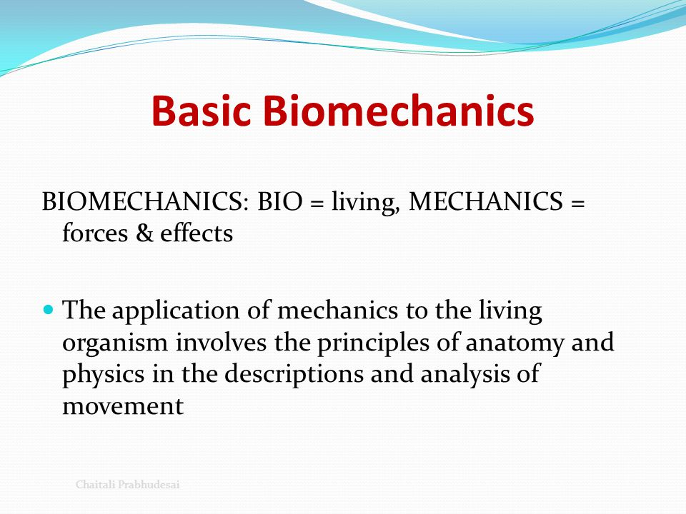 Basic Biomechanics Mechanics-study of forces and motions produced by their action.