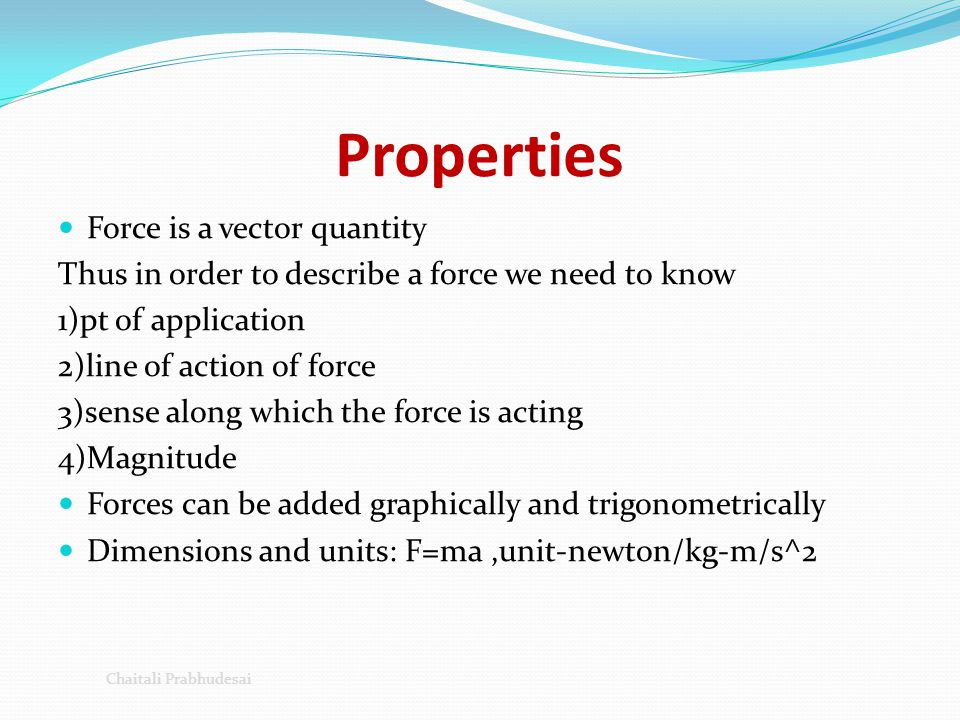 Equilibrium Of forces Eg: skier moving at constant speed down a slope: Contact force from Earth on skier Gravitational force from Earth on skier Frictional force from Earth on skier Chaitali prabhudesai