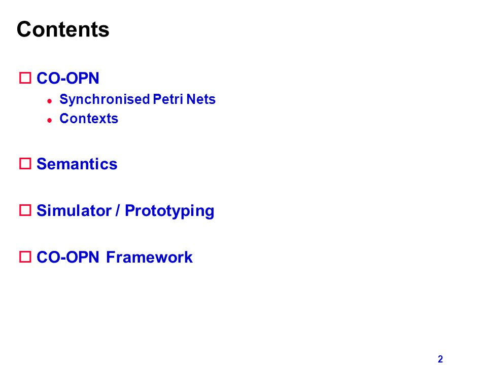 2 Contents oCO-OPN l Synchronised Petri Nets l Contexts oSemantics oSimulator / Prototyping oCO-OPN Framework