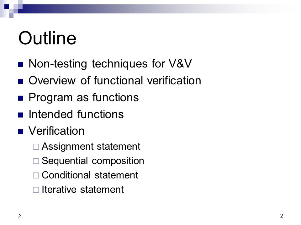 33 Non-testing Techniques for V&V (Pairs, 2 minutes) V&V  Definitions and examples from the class project.