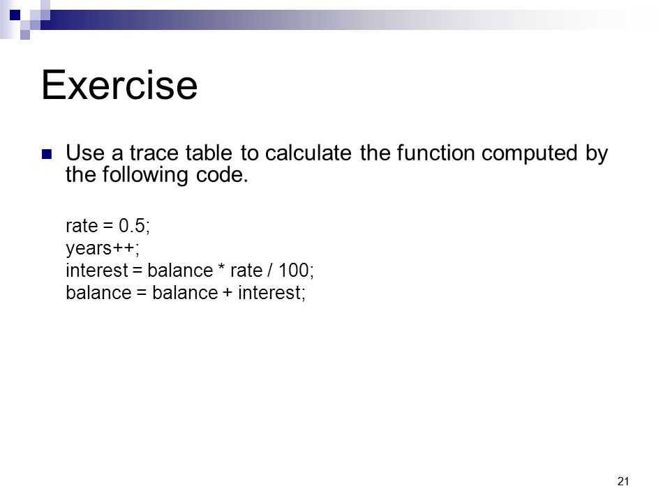 21 Exercise Use a trace table to calculate the function computed by the following code.