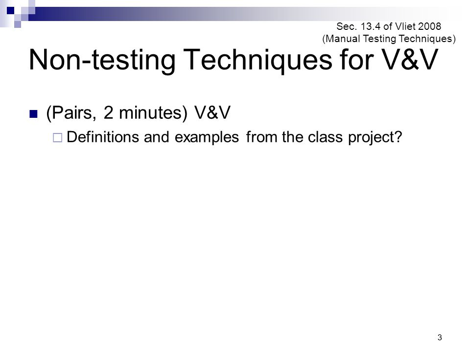44 Non-testing Techniques for V&V (Pairs, 2 minutes) V&V  Definitions and examples.