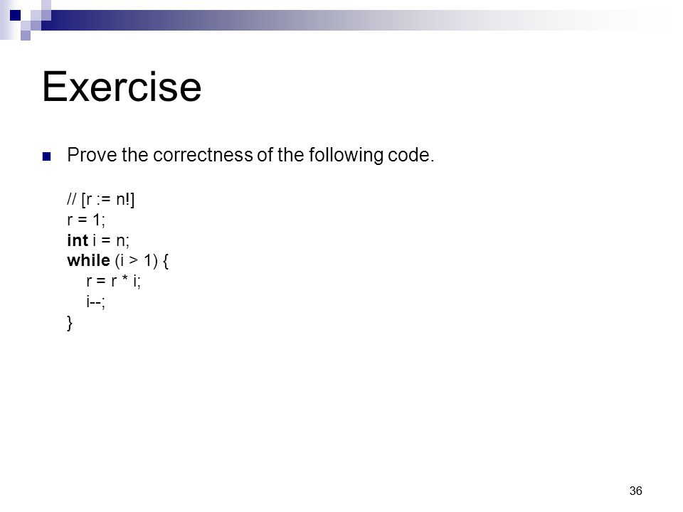 36 Exercise Prove the correctness of the following code.