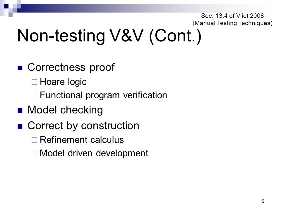 16 Outline Non-testing techniques for V&V Overview of functional verification Program as functions Intended functions Verification  Assignment statement  Sequential composition  Conditional statement  Iterative statement