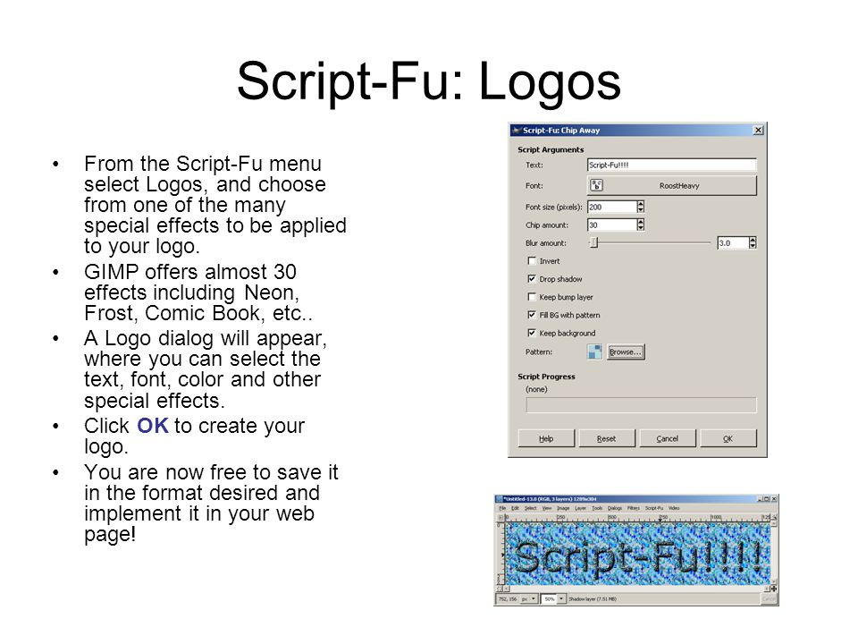 Script-Fu: Logos From the Script-Fu menu select Logos, and choose from one of the many special effects to be applied to your logo.