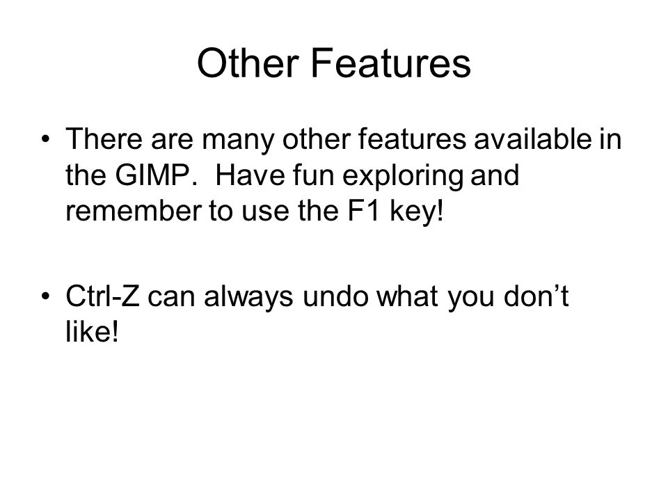 Other Features There are many other features available in the GIMP.