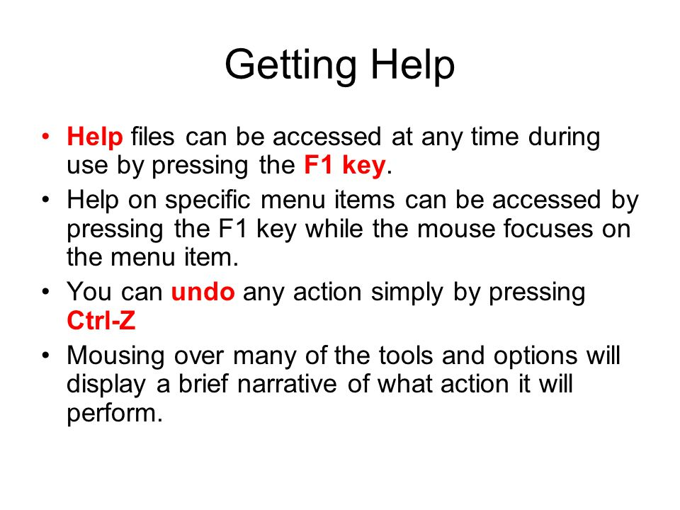 Getting Help Help files can be accessed at any time during use by pressing the F1 key.