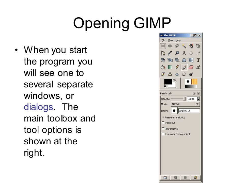Opening GIMP When you start the program you will see one to several separate windows, or dialogs.