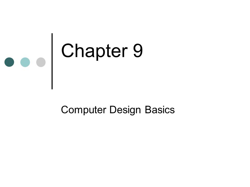 Chapter 9 Computer Design Basics
