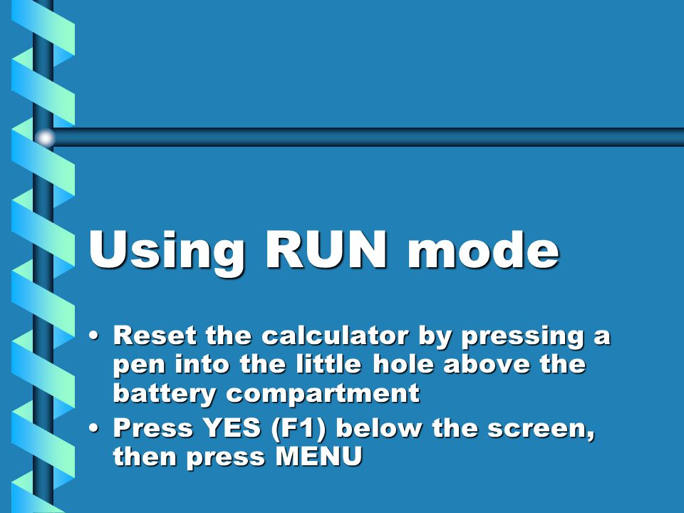SET UP for RUN Enter RUNEnter RUN Enter SET UPEnter SET UP Use the cursor and the function keys to set Angle to Deg(rees)Use the cursor and the function keys to set Angle to Deg(rees) Use QUIT to return to a blank screenUse QUIT to return to a blank screen This is the most common setup change!This is the most common setup change!