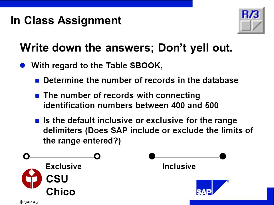  SAP AG CSU Chico In Class Assignment Write down the answers; Don't yell out. With regard to the Table SBOOK, Determine the number of records in the