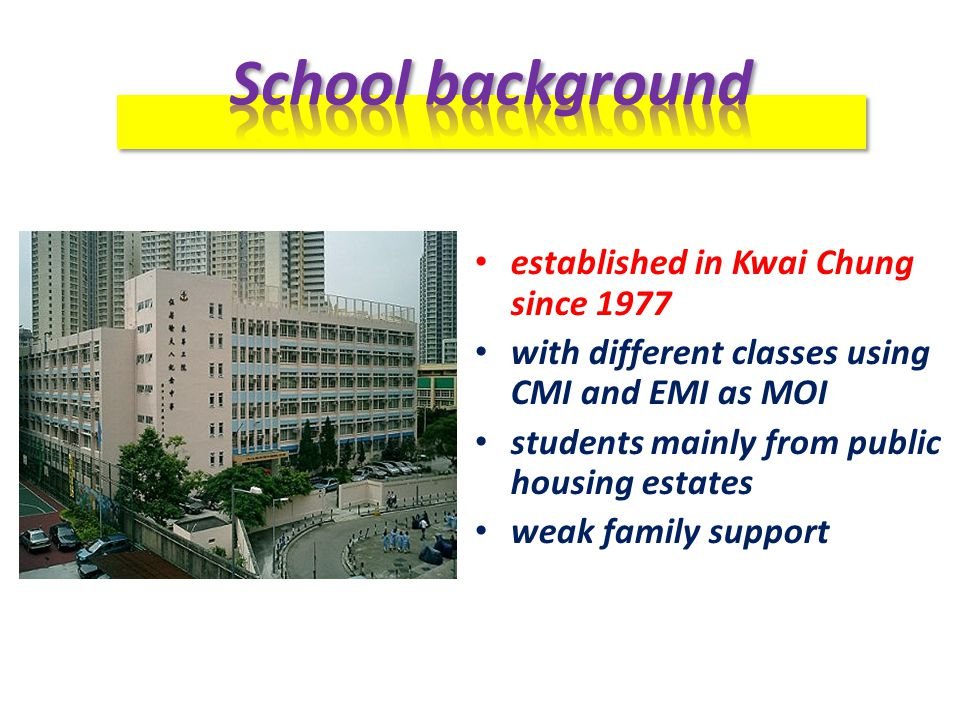 established in Kwai Chung since 1977 with different classes using CMI and EMI as MOI students mainly from public housing estates weak family support