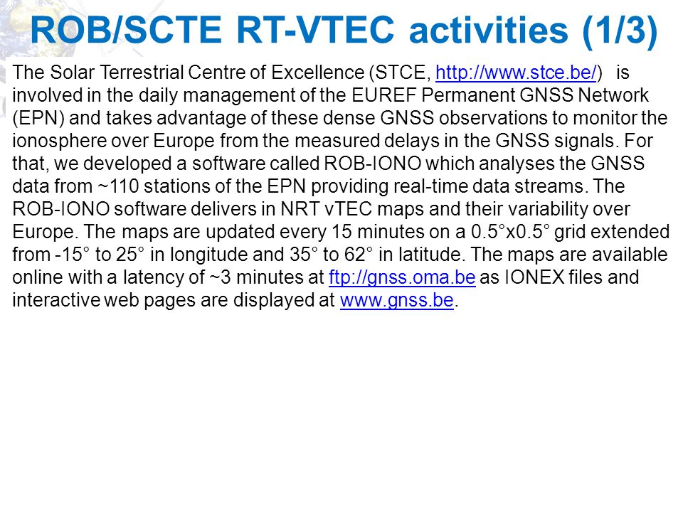 IonSAT ROB/SCTE RT-VTEC activities (1/3) The Solar Terrestrial Centre of Excellence (STCE, http://www.stce.be/) is involved in the daily management of