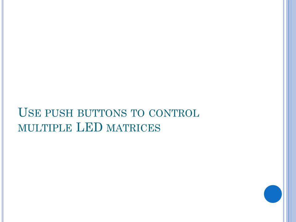 U SE PUSH BUTTONS TO CONTROL MULTIPLE LED MATRICES
