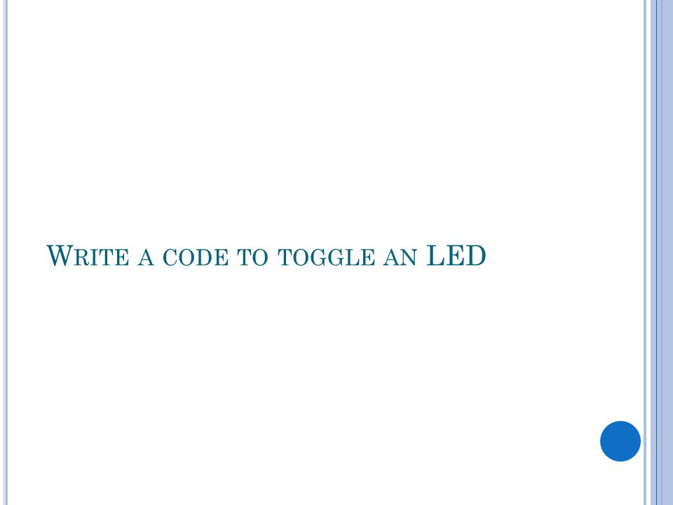W RITE A CODE TO TOGGLE AN LED