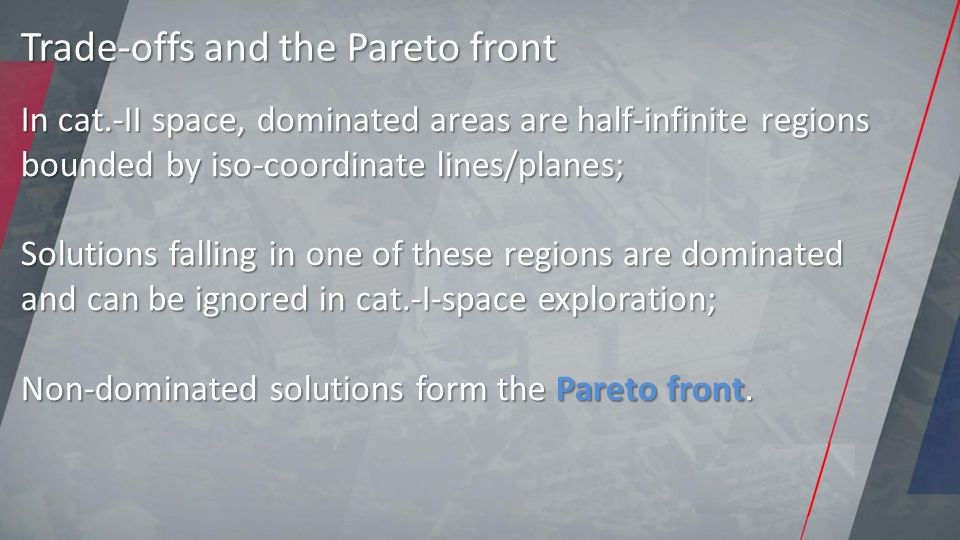 In cat.-II space, dominated areas are half-infinite regions bounded by iso-coordinate lines/planes; Solutions falling in one of these regions are dominated and can be ignored in cat.-I-space exploration; Non-dominated solutions form the Pareto front.