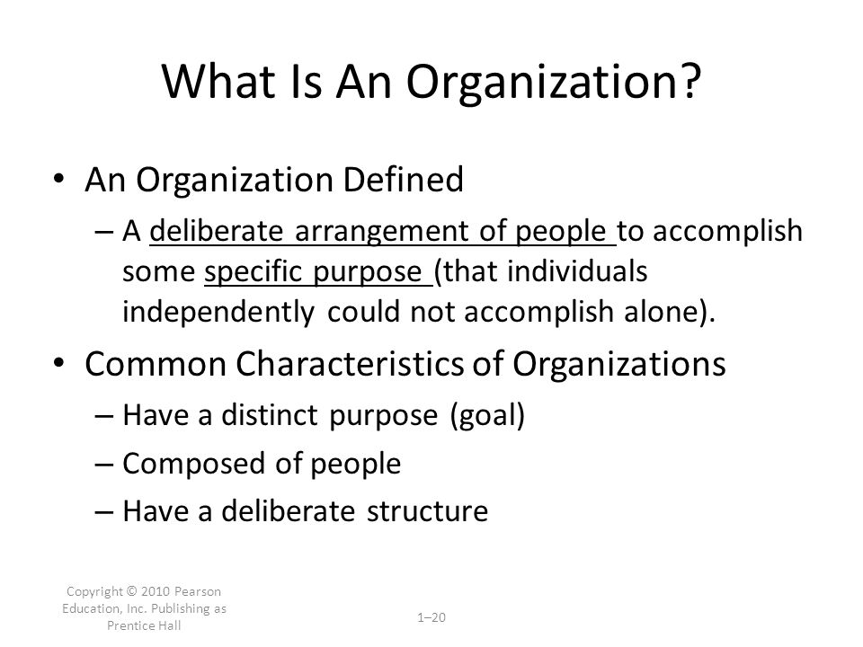 Copyright © 2010 Pearson Education, Inc.Publishing as Prentice Hall 1–20 What Is An Organization.