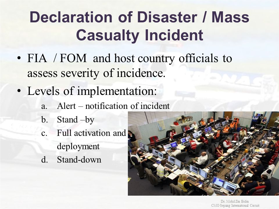 Declaration of Disaster / Mass Casualty Incident FIA / FOM and host country officials to assess severity of incidence. Levels of implementation: a.Ale